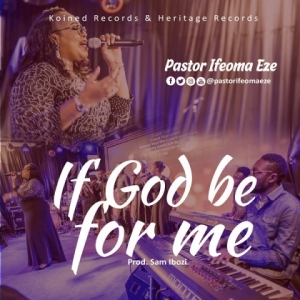 Ifeoma Eze - If God Be for Me' & 'My Love is Real